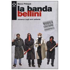 Banda Bellini. Romanzo sugli anni Settanta (La)