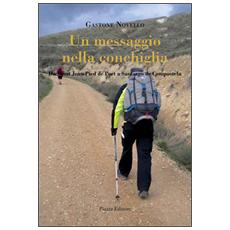 Un messagio nella conchiglia. Da saint Jean Pied de Port a Santiago de Compostela