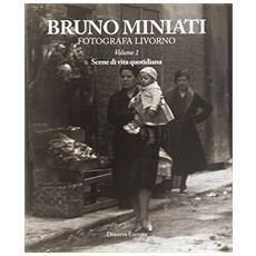 Bruno Miniato fotografa Livorno. Ediz. illustrata. Vol. 1: Scene di vita quotidiana