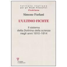 L'ultimo Fichte. Il sistema della «Dottrina della scienza» negli anni 1810-1814