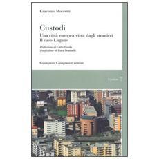Custodi. Una città europea vista dagli stranieri. Il caso Lugano