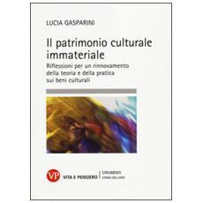 Il patrimonio culturale immateriale. Riflessioni per un rinnovamento della teoria e della pratica sui beni culturali