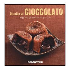 Ricette al cioccolato. Raffinati frammenti di piacere