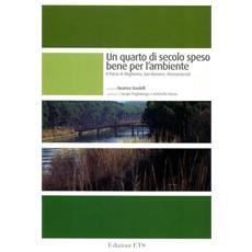 Quarto di secolo speso bene per l'ambiente. Il Parco di Migliarino, San Rossore, Massaciuccoli (Un) �