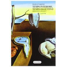 Tempo interiore, tempo oggettivo. Bergson e Piaget. Il concetto di tempo dalla filosofia della vita all'epistemologia genetica