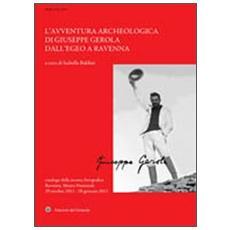 L'avventura archeologica di Giuseppe Gerola dall'Egeo a Ravenna