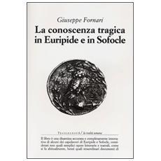 La conoscenza tragica in Euripide e in Sofocle. Ediz. illustrata