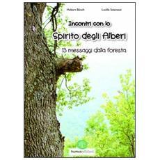 Incontro con lo spirito degli alberi. 13 messaggi dalla foresta