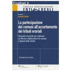La partecipazione dei comuni all'accertamento dei tributi erariali. Strumenti e tecniche per realizzare un'efficace collaborazione fra comuni e agenzia delle entrate