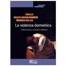 La violenza domestica. Testimonianze, interventi, riflessioni