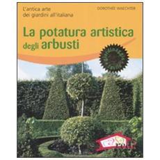 La potatura artistica degli arbusti. L'antica arte dei giardini all'italiana