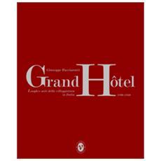 Grand Hotel. Luoghi e miti della villeggiatura in Italia 1890-1940
