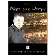 Write your destiny. Il segreto che sveglia il gigante che è dentro di te