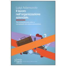 Il lavoro nell'organizzazione aziendale. Tra comportamento etico e complessità del sistema economico