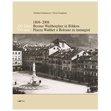 Zweihundert Jahre Bozner Waltherplatz in Bildern-200 anni piazza Walther a Bolzano in immagini 1808-2008. Ediz. bilingue