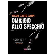 Jahn, Ryan D. - Omicidio Allo Specchio.