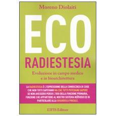 Ecoradiestesia. Evoluzione in campo medico ed in bioarchitettura