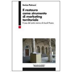 Il restauro come strumento di marketing territoriale. Il caso del centro storico di Ascoli Piceno