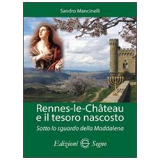 Rennes-les-Chateau e il tesoro nascosto. Sotto lo sguardo della Maddalena