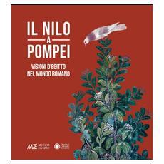 Nilo a Pompei. Visioni d'Egitto nel mondo romano (Il)