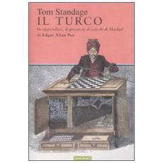 Il turco. La vita e l'epoca del famoso automa giocatore di scacchi del Diciottesimo secolo