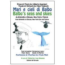 Mari e cieli di Balbo. Da Orbetello a Chicago, New York e Tobruk. Ediz. italiana e inglese