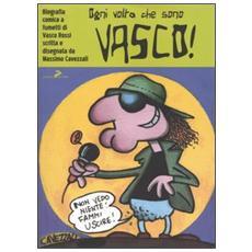 Ogni volta che sono Vasco!