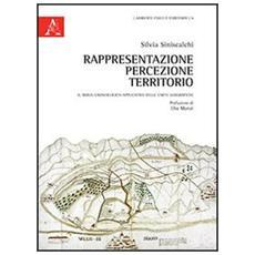 Rappresentazione, percezione, territorio. Il rebus gnoseologico-applicativo delle carte geografiche