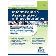 Intermediario assicurativo e riassicurativo. Manuale completo per la prova scritta e orale per l'iscrizione al Rui. Sezioni A e B