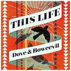 Dove And Boweevil - This Life