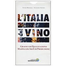 L'Italia del vino. Mappa tematizzata. Grafici di degustazione e mappa con aree di produzione. Ediz. a colori
