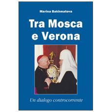 Tra Mosca e Verona. Un dialogo controcorrente