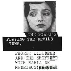 Phoebe Killdeer & The Shift With Maria De Medeiros - Piano's Playing The Devils Tune