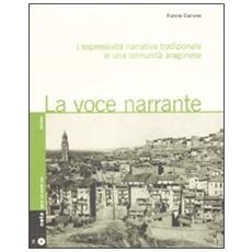 La voce narrante. L'espressività narrativa tradizionale in una comunità aragonese. Con CD Audio