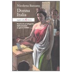 Donna Italia. Storia di un'allegoria dall'antichità ai giorni nostri