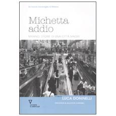 Michetta addio. Milano: storie di una città madre