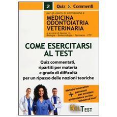 Come esercitarsi al test. Per gli esami di ammissione a medicina odontoiatria veterinaria e ai corsi di laurea in biologia, biotecnologie, farmacia, CTF
