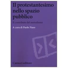Protestantesimo nello spazio pubblico. Il contributo del metodismo (Il)