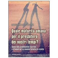 Quale maturità umana per il presbitero dei nostri tempi? Analisi delle problematiche ricorrenti e strumenti per un cammino formativo di crescita