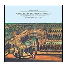 Giardini di marmo ritrovati. La geografia del gusto in un secolo di cantiere a Venaria Reale