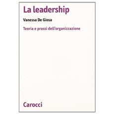 Il potere della leadership. Concetti e dinamiche organizzative