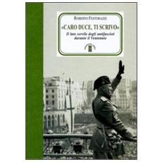 «Caro Duce ti scrivo». Le lettere segrete degli antifascisti a Mussolini