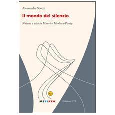 Mondo del silenzio. Natura e vita in Merleau-Ponty (Il)