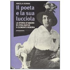 Il poeta e la sua lucciola. La storia d'amore di Lydia Natus e Clemente Rebora