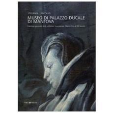 Museo di Palazzo Ducale di Mantova. Catalogo generale delle collezioni inventariate. Dipinti fino al XIX secolo