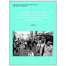 Migrazioni di ieri e di oggi. In cammino verso una nuova società tra integrazione, sviluppo e globalizzazione