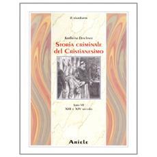 Storia criminale del cristianesimo. Vol. 7: XIII e XIV Secolo. dall'Imperatore Enrico VI (1190) all'Imperatore Ludovico IV di Baviera (1347)