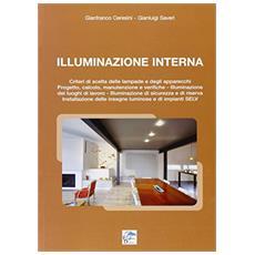 Illuminazione Interna. Criteri di scelta delle lampade e degli apparecchi. progetto, calcolo, manutenzione e verifiche