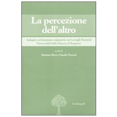 La percezione dell'altro. Indagine sul fenomeno migratorio nei Consigli pastorali parrocchiali della diocesi di Bregamo