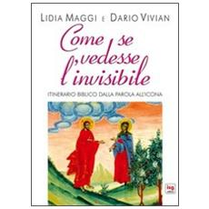 Come se vedesse l'invisibile. Itinerario biblico dalla Parola all'Icona